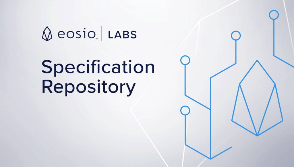 EOSIO Labs™ Release: Specification Repository for Architecture and Approach Feedback