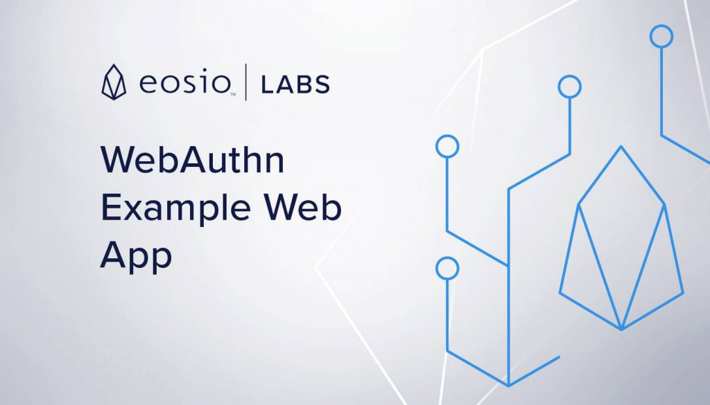 EOSIO Labs Release: WebAuthn Example Web App for EOSIO YubiKey Support